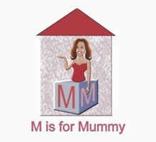 M is for Mummy T-shirt by Dennis Melling