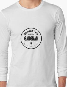 Deported from Gangnam Long Sleeve T-Shirt