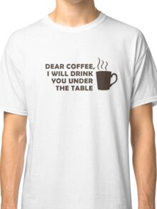 Drinking Coffee Under the Table Classic T-Shirt
