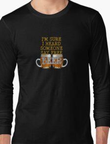 FREE BEER! Long Sleeve T-Shirt