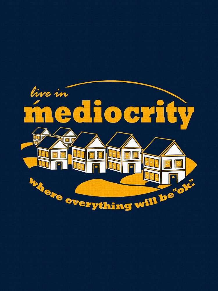 Live in Mediocrity by BootsBoots