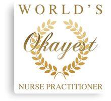 World's Okayest Nurse Practitioner Canvas Print