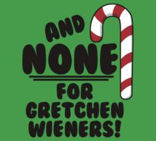 And NONE For Gretchen Wieners! - Mean Girls Christmas One Piece - Short Sleeve