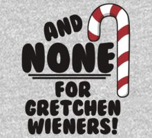 And NONE For Gretchen Wieners! - Mean Girls Christmas One Piece - Long Sleeve