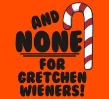 And NONE For Gretchen Wieners! - Mean Girls Christmas Kids Clothes