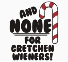 And NONE For Gretchen Wieners! - Mean Girls Christmas Baby Tee