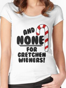 And NONE For Gretchen Wieners! - Mean Girls Christmas Women's Fitted Scoop T-Shirt
