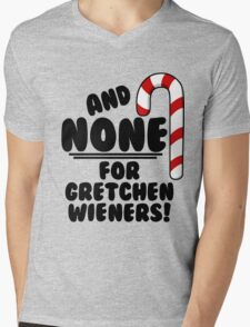 And NONE For Gretchen Wieners! - Mean Girls Christmas Mens V-Neck T-Shirt