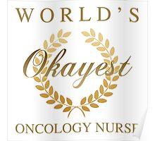 World's Okayest Oncology Nurse Poster