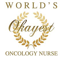 World's Okayest Oncology Nurse Photographic Print