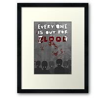 everyone is out for blood Framed Print