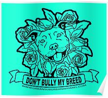 DON'T BULLY MY BREED ROSES Poster