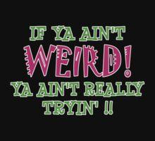if ya ain't WIERD! by dedmanshootn