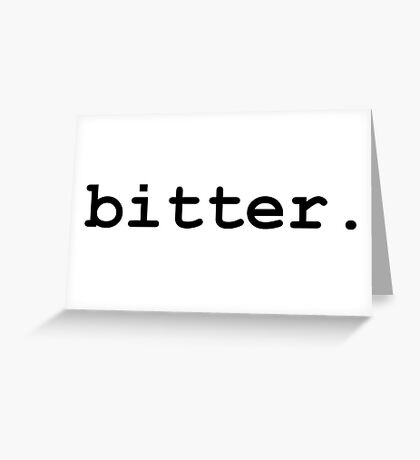 bitter. - Solid Black Greeting Card