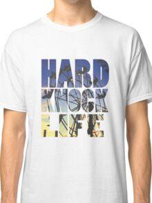 Hard Knock Life  Classic T-Shirt