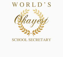 World's Okayest School Secretary Unisex T-Shirt