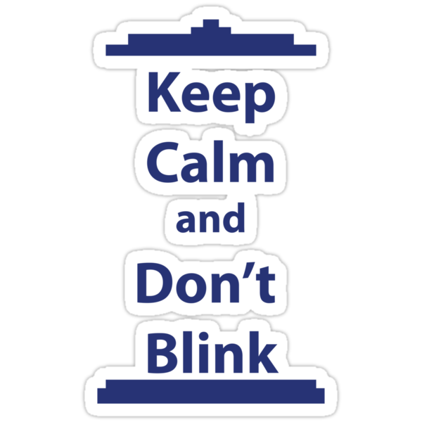 Keep Calm and Don't Blink by sambambina
