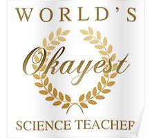 World's Okayest Science Teacher Poster