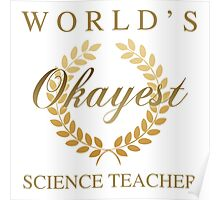 World's Okayest Science Teacher Poster