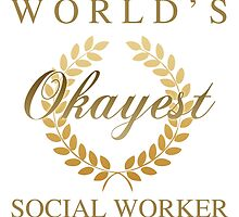 World's Okayest Social Worker by thepixelgarden