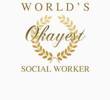 World's Okayest Social Worker Unisex T-Shirt