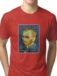 Vincent van Gogh Fuck Yourself Tri-blend T-Shirt