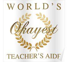 World's Okayest Teacher's Aide Poster