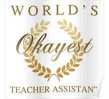 World's Okayest Teacher Assistant Poster
