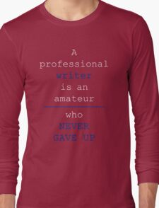 Writers Never Give Up Long Sleeve T-Shirt