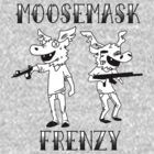 Moosemask FRENZY! by John King III