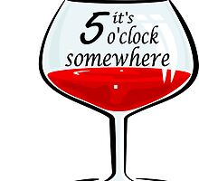 It's 5 o'clock somewhere - wine design by headpossum