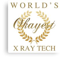 World's Okayest X-Ray Tech Canvas Print