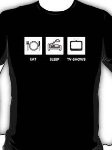 EAT - SLEEP - TV-SHOWS T-Shirt