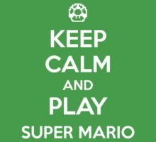 Keep Calm and Play Super Mario by aizo