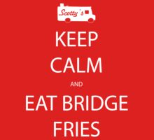 keep calm and eat bridge fries by smitty29