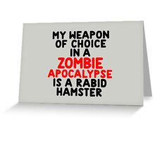 My weapon of choice in a Zombie Apocalypse is a rabid hamster Greeting Card