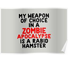 My weapon of choice in a Zombie Apocalypse is a rabid hamster Poster