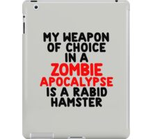 My weapon of choice in a Zombie Apocalypse is a rabid hamster iPad Case/Skin