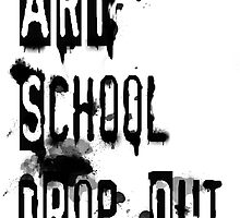 Art School Drop Out by HABit