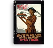 Hand it to em The Salvation Army gets it to the boys in the trenches over there Canvas Print