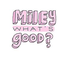 Miley whats good by erinbrown2006
