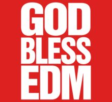 God Bless EDM (Electronic Dance Music) [white] by DropBass