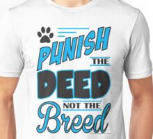 PUNISH THE DEED NOT THE BREED Unisex T-Shirt