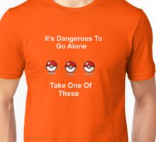 It's Dangerous To Go Alone. Here Take One Of These. Unisex T-Shirt