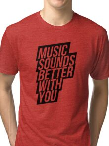Music Sounds Better With You Tri-blend T-Shirt