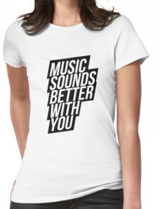 Music Sounds Better With You Womens Fitted T-Shirt