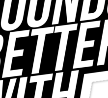 Music Sounds Better With You Sticker