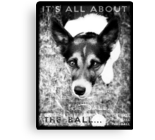 Terrier Obsession: It's All About The Ball - Black and White Remix Canvas Print