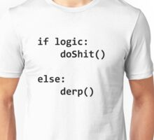 if logic, do shit, else derp python Unisex T-Shirt