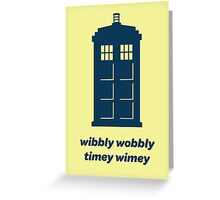 DW - Wibbly Wobbly Timey Wimey Greeting Card